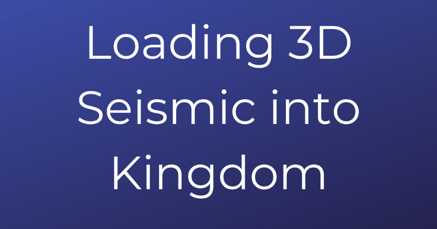 Loading 3D Seismic into Kingdom