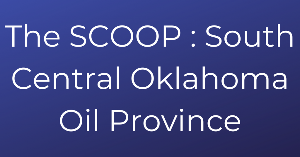The SCOOP _ South Central Oklahoma Oil Province